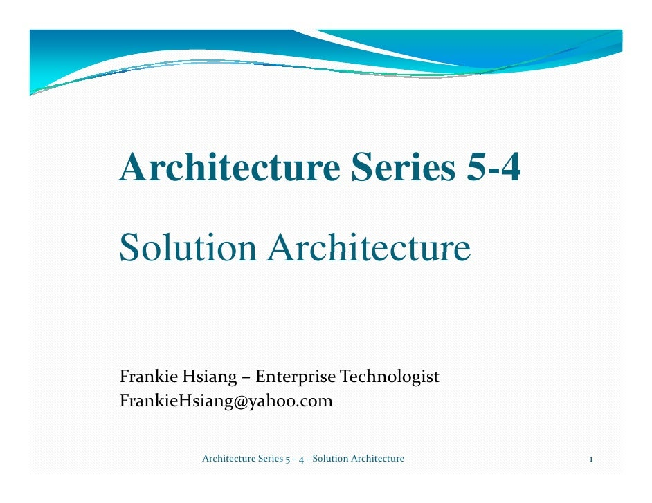 Architecture Series 5-4 Solution Architecture  Frankie Hsiang – Enterprise Technologist FrankieHsiang@yahoo.com           ...