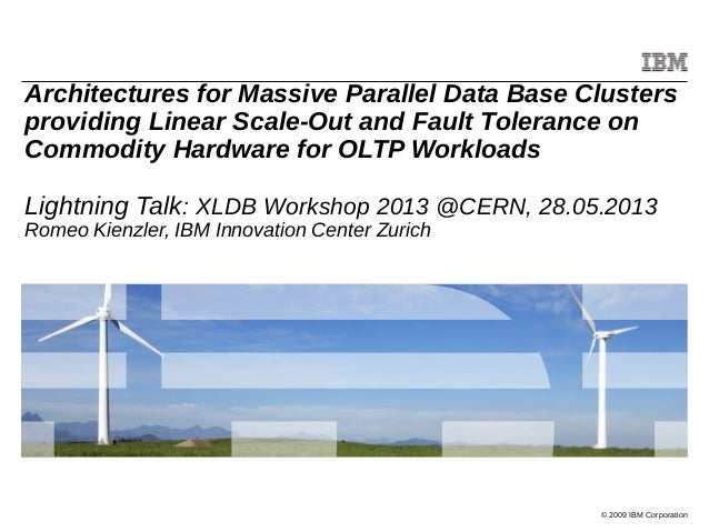 Architecturesfor massive parallel data base clustersproviding linear scale out and fault tolerance on commodityhardware for OLTP workloads - XLDB Conference 13 @CERN