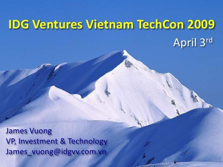 IDG Ventures Vietnam TechCon 2009                               April 3rd     James Vuong VP, Investment & Technology Jame...