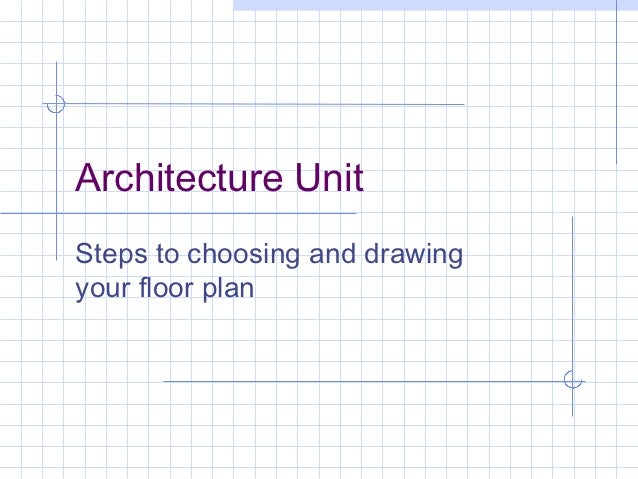 Architecture UnitSteps to choosing and drawingyour floor plan