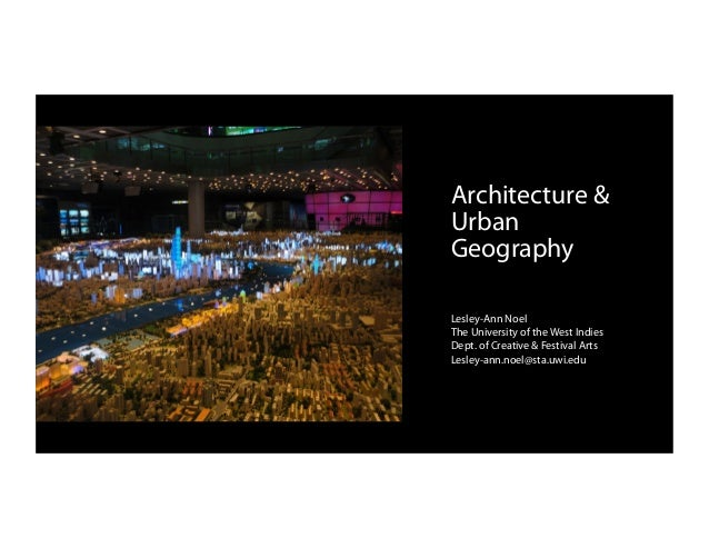 Architecture & Urban Geography - guest lecture Lesley Ann Noel