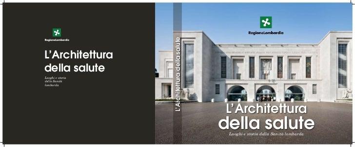 L'Architettura della saluteL'Architetturadella saluteLuoghi e storiadella Sanitàlombarda                                  ...