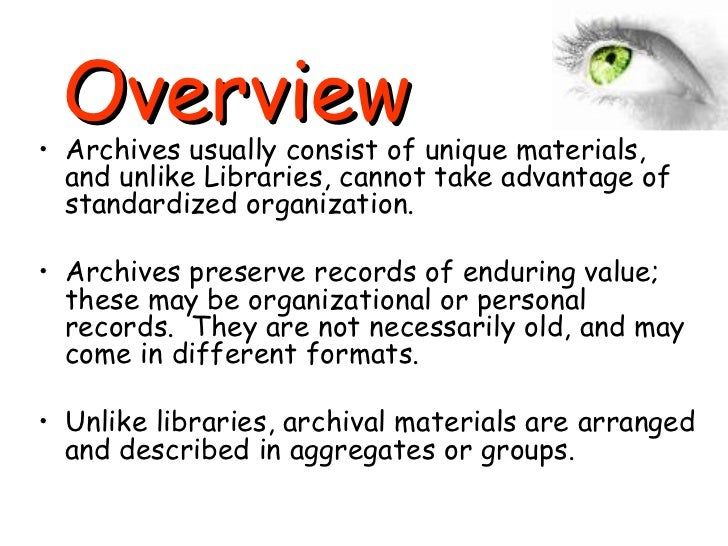 Overview   <ul><li>Archives usually consist of unique materials, and unlike Libraries, cannot take advantage of standardiz...