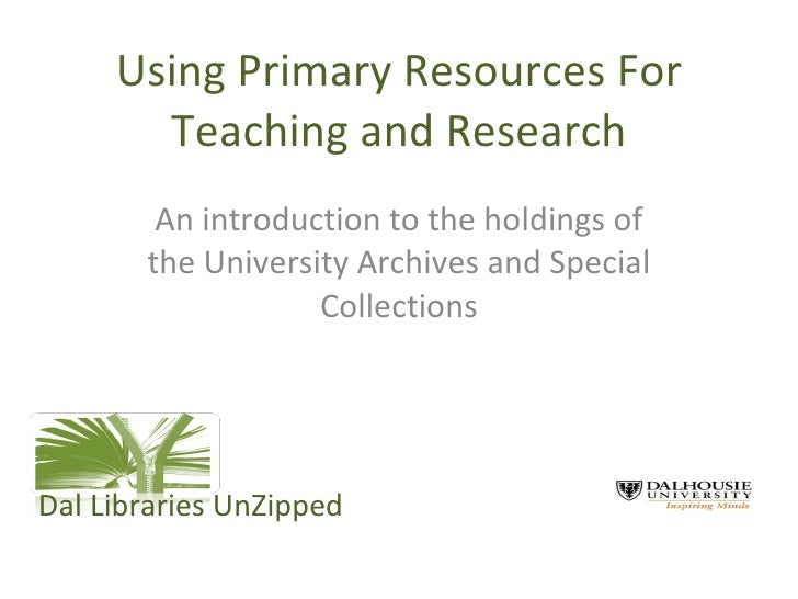 Using Primary Resources For Teaching and Research An introduction to the holdings of the University Archives and Special C...