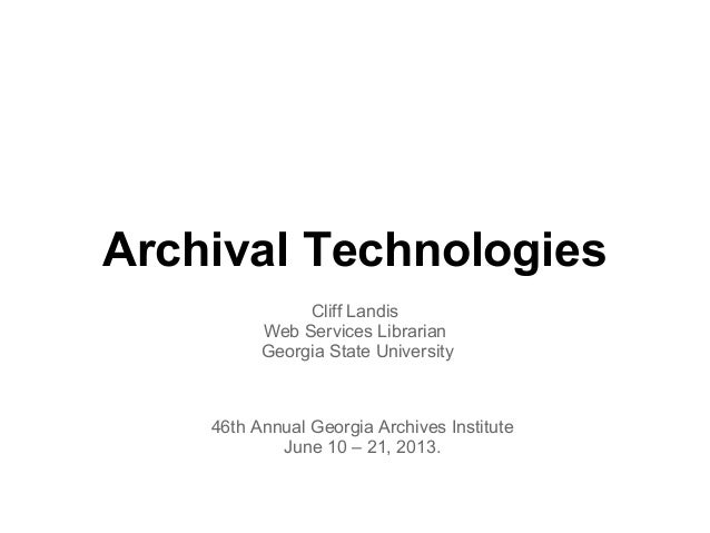Archival TechnologiesCliff LandisWeb Services LibrarianGeorgia State University46th Annual Georgia Archives InstituteJune ...