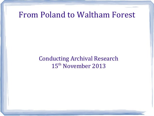 From Poland to Waltham Forest  Conducting Archival Research 15th November 2013