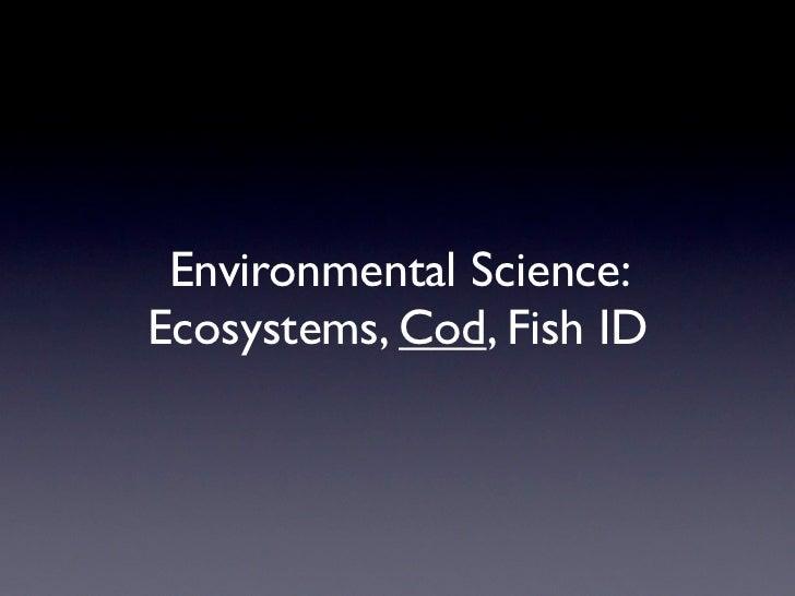 Environmental Science:Ecosystems, Cod, Fish ID