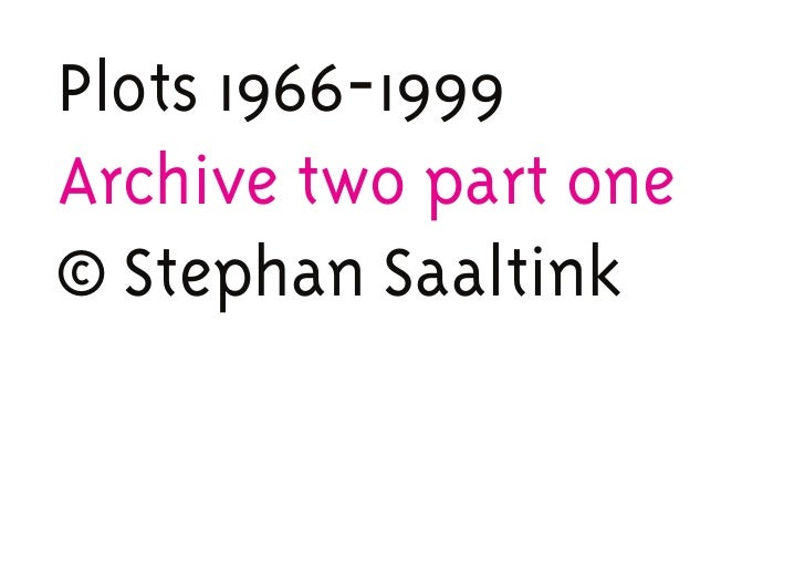 Plots 1966-1999Archive two part one© Stephan Saaltink