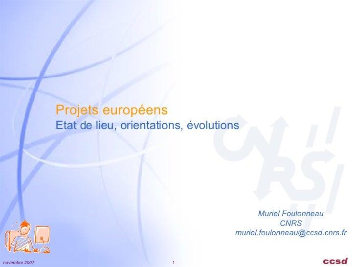 Projets européens Etat de lieu, orientations, évolutions Muriel Foulonneau CNRS [email_address]