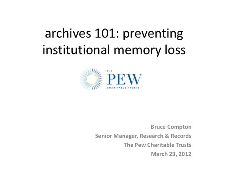 archives 101: preventinginstitutional memory loss                             Bruce Compton         Senior Manager, Resear...