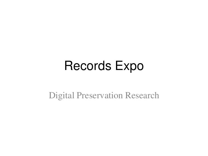 Records Expo<br />Digital Preservation Research<br />