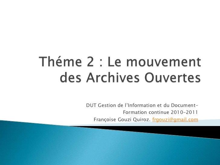 Théme 2 : Le mouvement des Archives Ouvertes<br />DUT Gestion de l'Information et du Document-<br />Formationcontinue 2010...