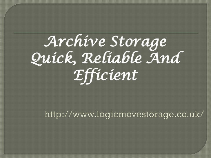 Archive StorageQuick, Reliable And     Efficient