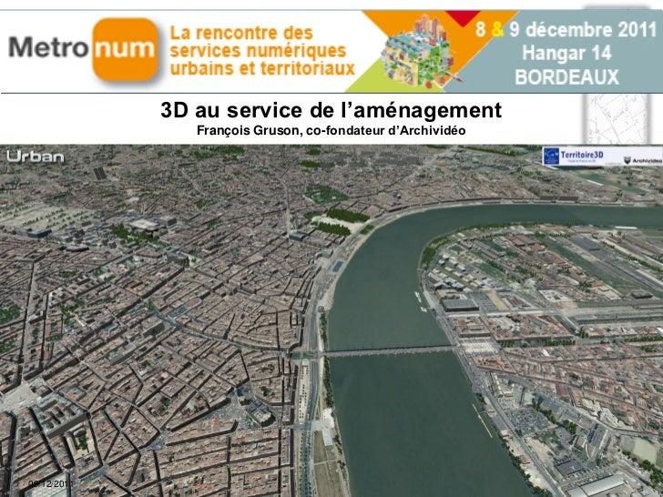 3D au service de l'aménagement                François Gruson, co-fondateur d'Archividéo09/12/2011                        ...