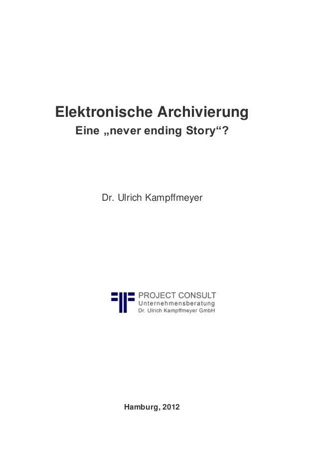 """Elektronische Archivierung Eine """"never ending Story""""? Dr. Ulrich Kampffmeyer Hamburg, 2012"""