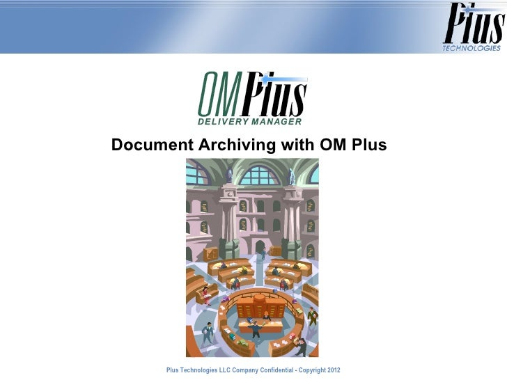 Document Archiving with OM Plus      Plus Technologies LLC Company Confidential - Copyright 2011                          ...