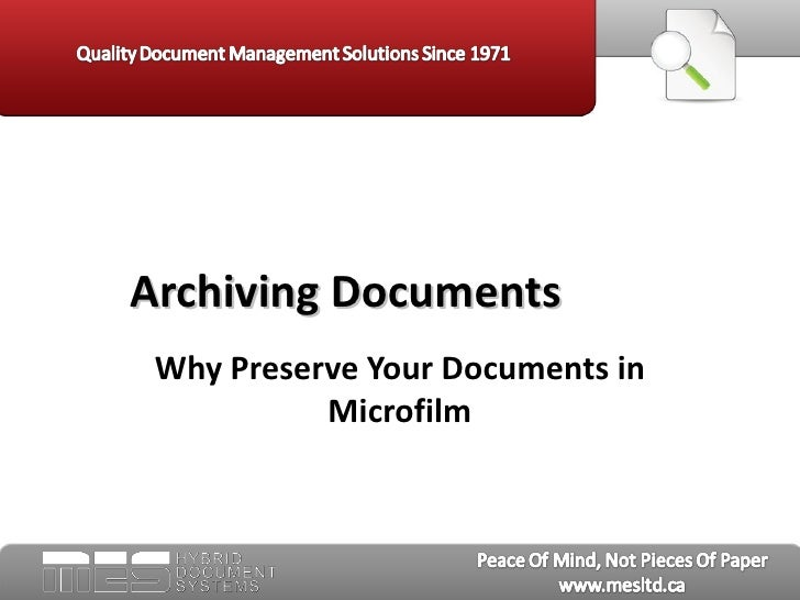 Archiving Documents Why Preserve Your Documents in           Microfilm