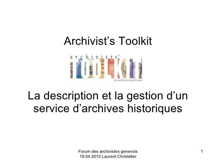 Forum des archivistes genevois 19.04.2010 Laurent Christeller Archivist's Toolkit La description et la gestion d'un servic...