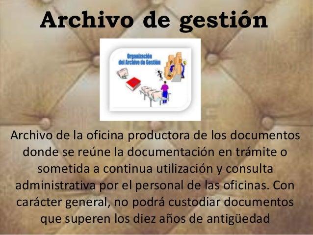 Archivo de gestión  Archivo de la oficina productora de los documentos  donde se reúne la documentación en trámite o  some...