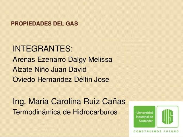 PROPIEDADES DEL GASINTEGRANTES:Arenas Ezenarro Dalgy MelissaAlzate Niño Juan DavidOviedo Hernandez Délfin JoseIng. Maria C...