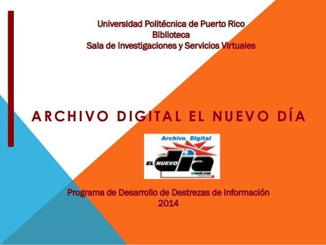 ARCHIVO DIGITAL EL NUEVO DÍA Universidad Politécnica de Puerto Rico Biblioteca Sala de Investigaciones y Servicios Virtual...