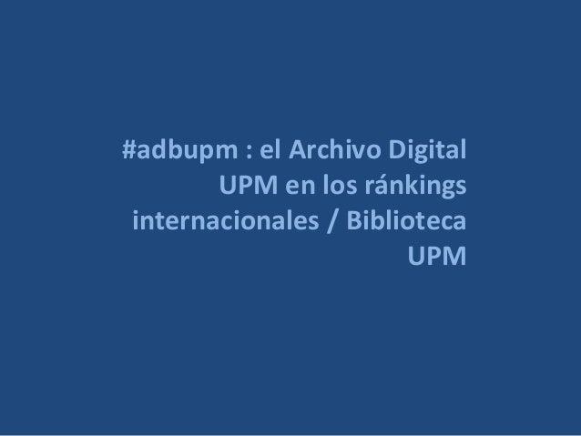 #adbupm : el Archivo Digital UPM en los ránkings internacionales / Biblioteca UPM