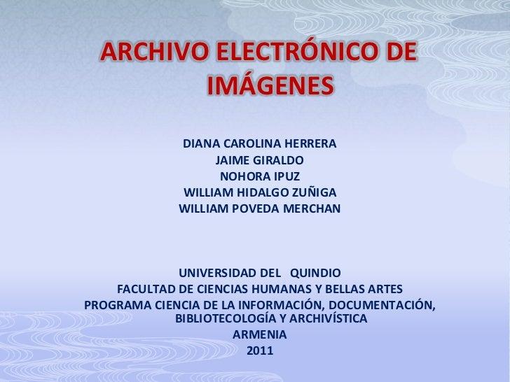 ARCHIVO ELECTRÓNICO DE IMÁGENES<br />DIANA CAROLINA HERRERA<br />JAIME GIRALDO<br />NOHORA IPUZ<br />WILLIAM HIDALGO ZUÑIG...