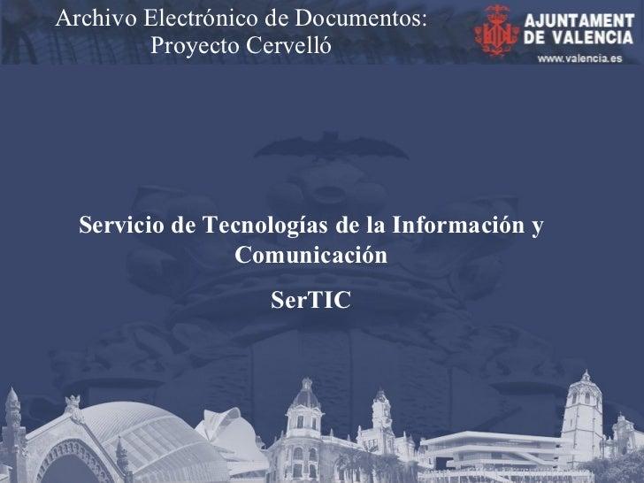 Archivo Electrónico de Documentos: Proyecto Cervelló Servicio de Tecnologías de la Información y Comunicación SerTIC