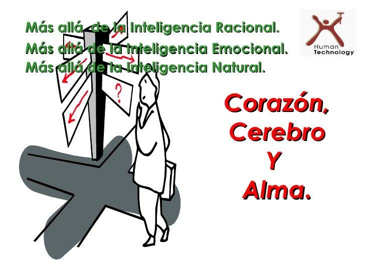 Más allá de la Inteligencia Racional.Más allá de la Inteligencia Emocional.Más allá de la Inteligencia Natural.           ...