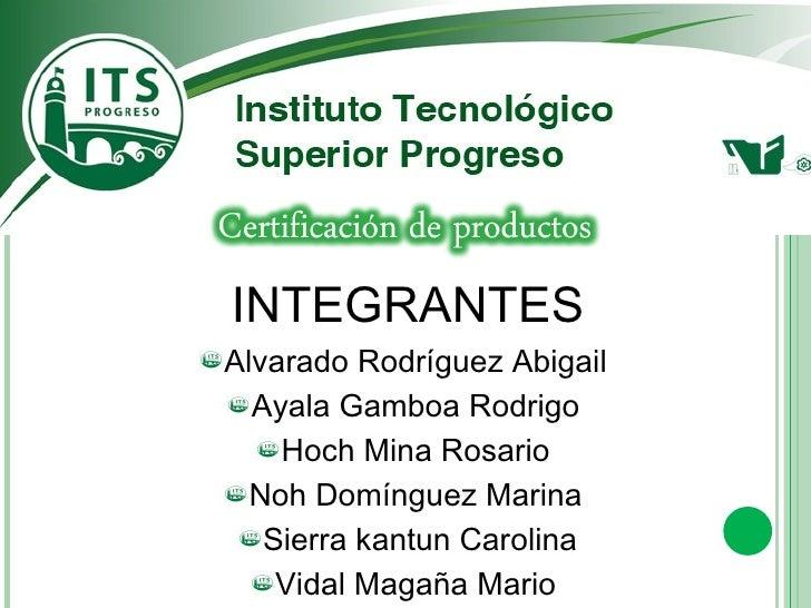 <ul><li>INTEGRANTES </li></ul><ul><li>Alvarado Rodríguez Abigail  </li></ul><ul><li>Ayala Gamboa Rodrigo  </li></ul><ul><l...