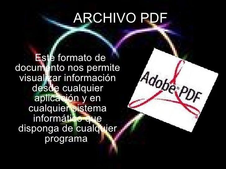 ARCHIVO PDF ·  Este formato de documento nos permite visualizar información desde cualquier aplicación y en cualquier sist...