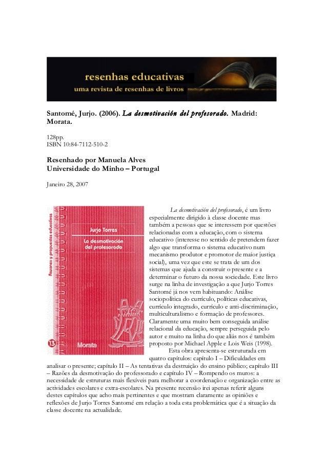 Santomé, Jurjo. (2006). La desmotiv ación del profesorado. Madrid: Morata. 128pp. ISBN 10:84-7112-510-2  Resenhado por Man...