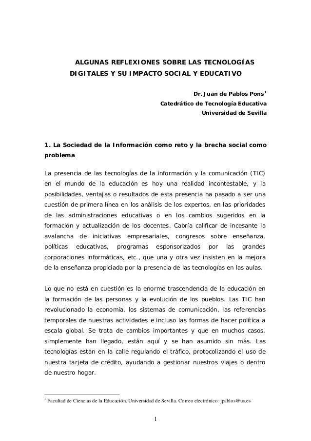 ALGUNAS REFLEXIONES SOBRE LAS TECNOLOGÍAS DIGITALES Y SU IMPACTO SOCIAL Y EDUCATIVO Dr. Juan de Pablos Pons 1 Catedrático ...