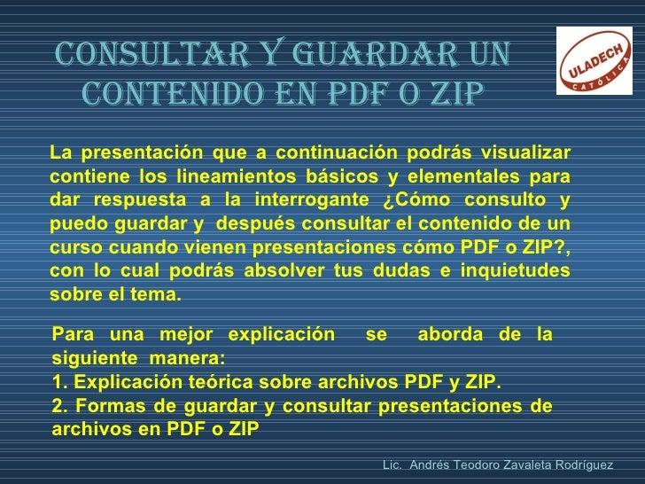 CONSULTAR Y GUARDAR UN CONTENIDO EN PDF O ZIP La presentación que a continuación podrás visualizar contiene los lineamient...