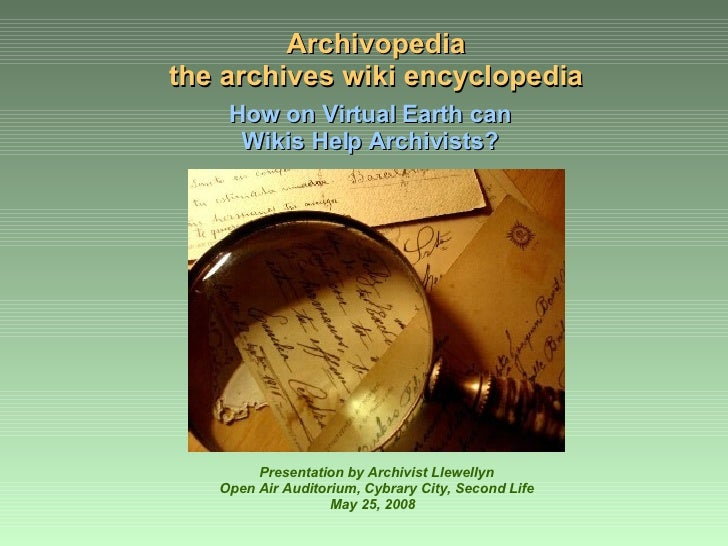 Archivopedia the archives wiki encyclopedia How on Virtual Earth can  Wikis Help Archivists?   Presentation by Archivist L...