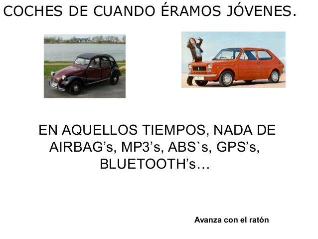COCHES DE CUANDO ÉRAMOS JÓVENES.   EN AQUELLOS TIEMPOS, NADA DE    AIRBAG's, MP3's, ABS`s, GPS's,          BLUETOOTH's…   ...