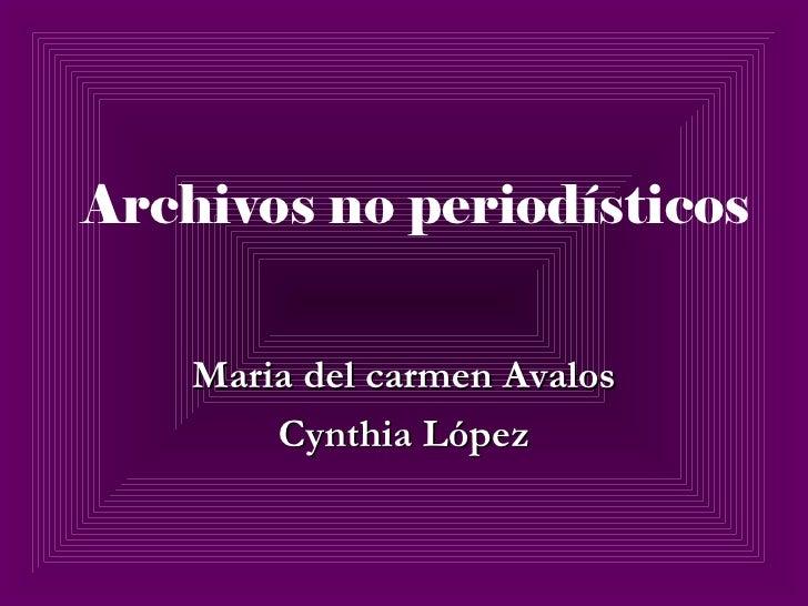 Archivos no periodísticos Maria del carmen Avalos Cynthia López