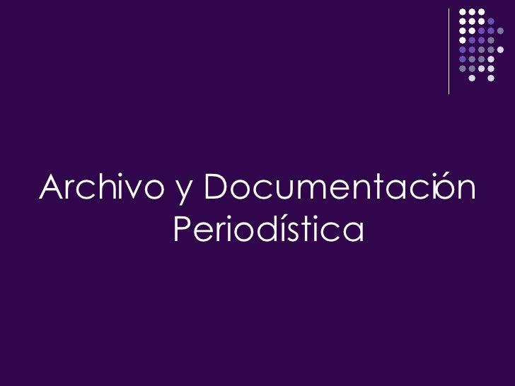 <ul><li>Archivo y Documentación Periodística </li></ul>