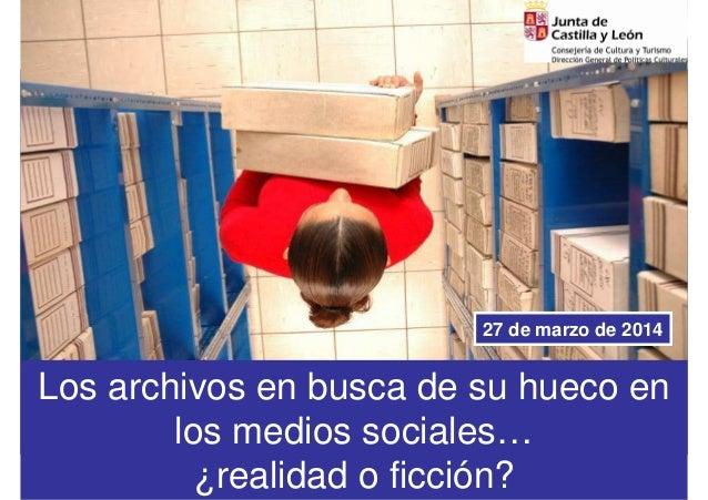 @JulianMarquinajulianmarquina.es Los archivos en busca de su hueco en los medios sociales… ¿realidad o ficción? 27 de marz...