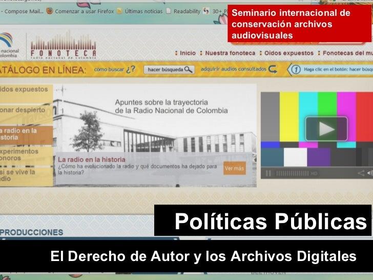 El Derecho de Autor y los Archivos Digitales  Seminario internacional de conservación archivos audiovisuales Políticas Púb...