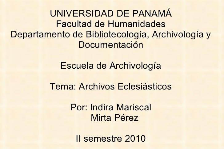 UNIVERSIDAD DE PANAMÁ Facultad de Humanidades Departamento de Bibliotecología, Archivología y Documentación Escuela de Arc...