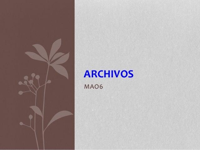 MAO6 ARCHIVOS