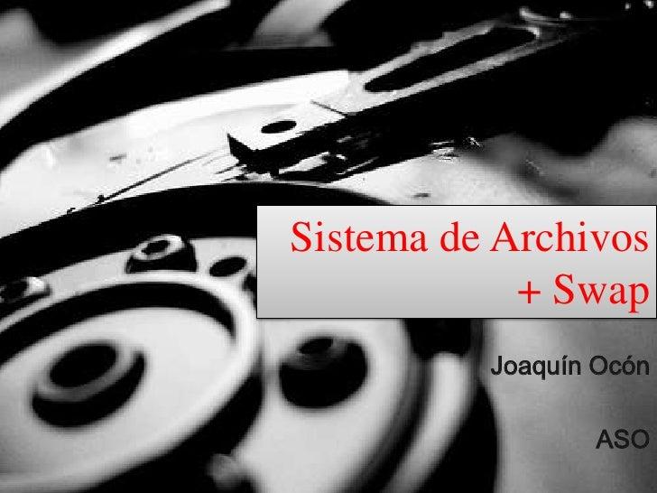 Sistema de Archivos + Swap<br />Joaquín Ocón<br />ASO<br />