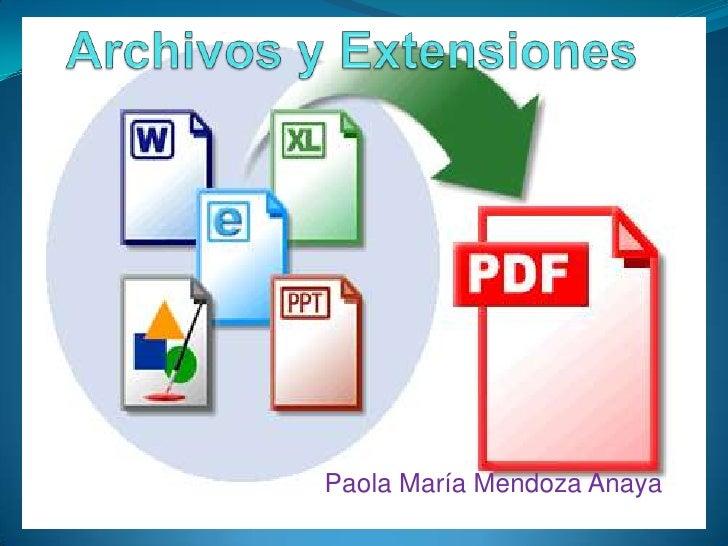Archivos y Extensiones<br />Paola María Mendoza Anaya<br />