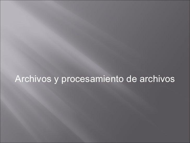Archivos y procesamiento de archivos