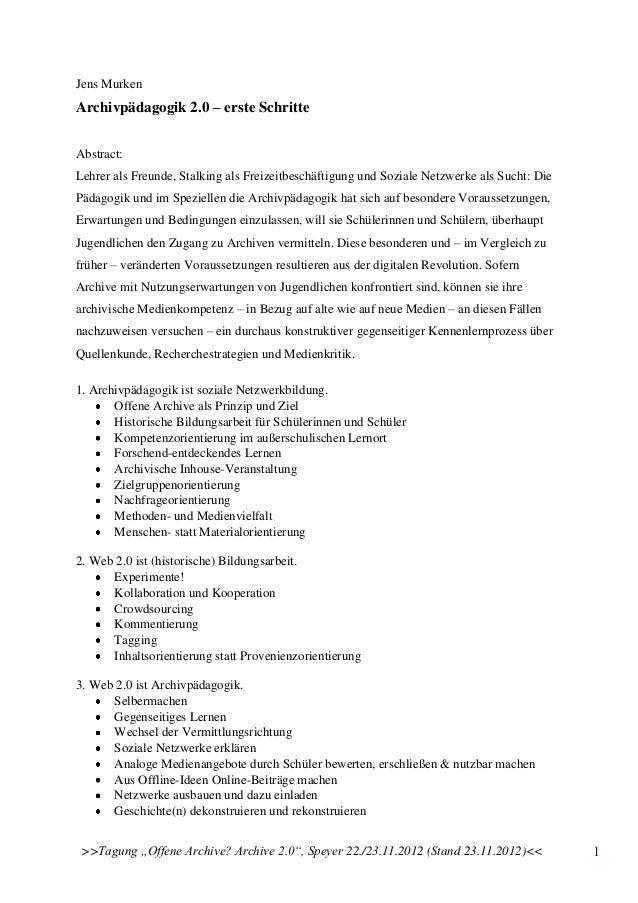 Jens MurkenArchivpädagogik 2.0 – erste SchritteAbstract:Lehrer als Freunde, Stalking als Freizeitbeschäftigung und Soziale...