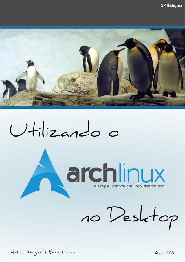 Utilizando o Autor: Sérgio H. Berlotto Jr. 1º Edição A simple, lightweight linux distribution. TM TM no Desktop Ano: 2011