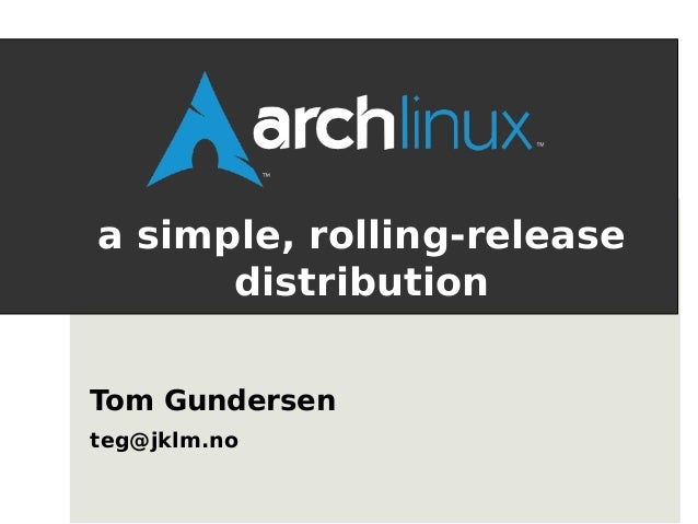 Distro Recipes 2013 : Introduction to Arch Linux: a simple, rolling-release distribution