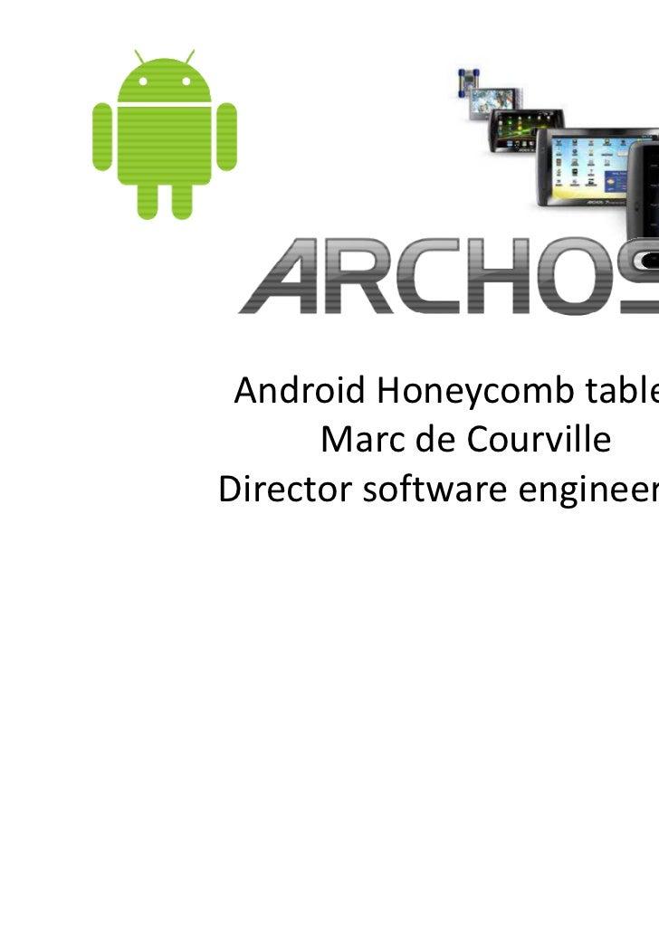 Android Honeycomb tablets      Marc de CourvilleDirector software engineering