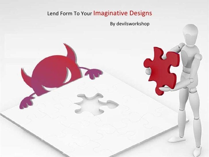Lend Form To Your  Imaginative Designs   By devilsworkshop
